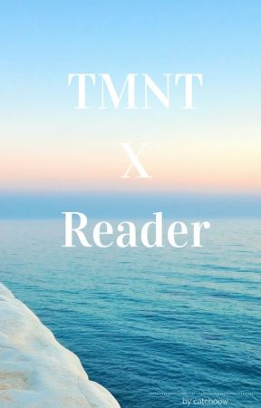 TMNT x Reader | Song preferences | Imagines PART FIVE! by chatchoow