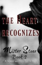 (COMPLETED)The Heart Recognizes- MR. STONE BOOK 2 by RMAstories28