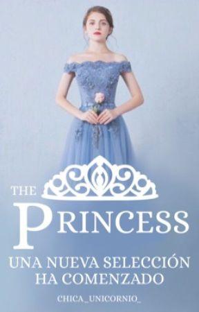 La Princesa: una nueva Selección  by chica_unicornio_
