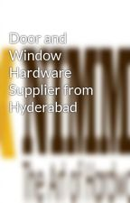 Door and Window Hardware Supplier from Hyderabad by trendyonlinesolution