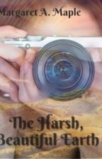 The Harsh, Beautiful Earth- a Wattpad Solo Travel Contest Entry by -UnrealisticDreamer-