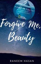 Forgive Me, Beauty   ✔️ by FreedomHasan