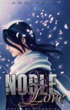 Noble Love - Bleach (Kuchiki Byakuya x Oc x A bit of Various) by amaya9801