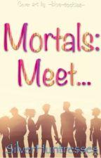 Mortals: Meet... by SilverHuntresses