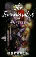 The Transmigrated Empress by UnderTheRedSea