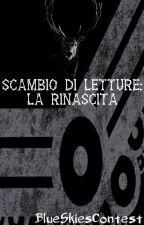 Scambio di Lettura: La Rinascita by BlueSkiesContest