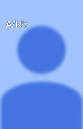 A/N's by LizzyAfton15