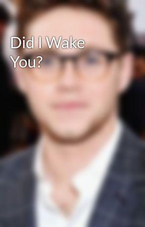 Did I Wake You? by HoranAvidity