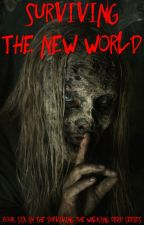 Surviving The New World (Book Six in the Surviving The Walking Dead Series) by Katie_The_Hobbit