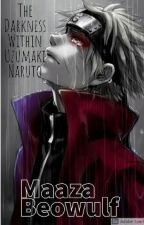 The Darkness Within Uzumaki Naruto by Insectivemaaza