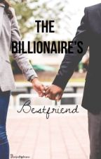 The Billionaire's bestfriend by Youreguiltypleasure
