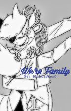 We're Family [On Hiatus for the time being] by BlueCipher0