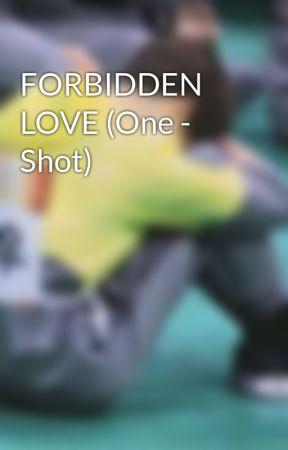 FORBIDDEN LOVE (One - Shot) by shevirawr