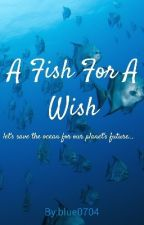 A Fish For A Wish #planetorplastic by blue0704