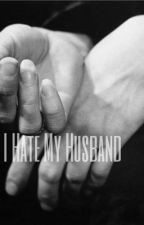 I Hate My Husband  by stefanidaffodil