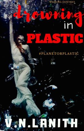 Drowning In Plastic #PlanetOrPlastic  by VNLanith
