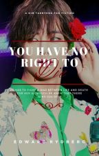 You Have No Right To DIE .A Taehyung ff//(COMPLETED)  by Taehyung_boxySmile