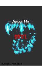 Devour My Soul by alpha_wolf_child