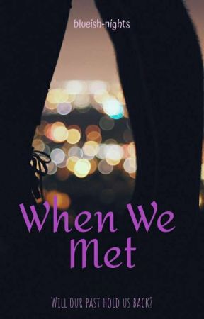 When We Met by blueish-nights