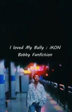 I Loved My Bully : iKON Bobby Fanfiction by urieeya