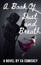 A Book of Dust and Breath by eacomiskey