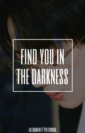Find You in the Darkness • Guanlin Shuhua ✔ by heyadwae