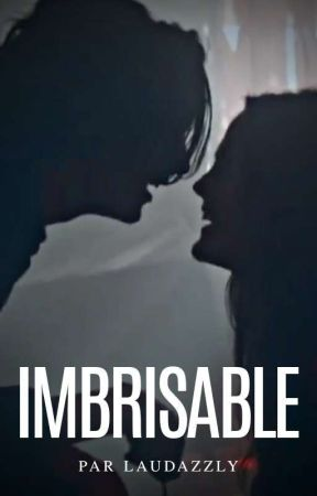 Imbrisable [ PROCHAINEMENT ] by laudazzly