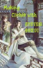 Making Clichés With System Goku by MariaKendly