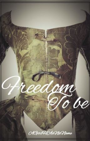 Freedom To Be by AGirlHasNxName