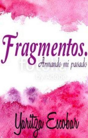 Fragmentos: Armando mi pasado. by sistaly