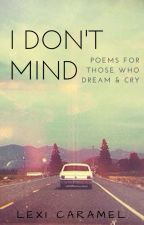 I Don't Mind - Poetry by LexiCaramel