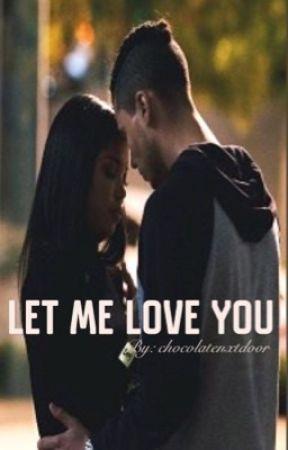 Let Me Love You  by chocolatenxtdoor