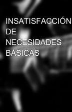 INSATISFACCIÓN DE NECESIDADES BÁSICAS by jhenns2010