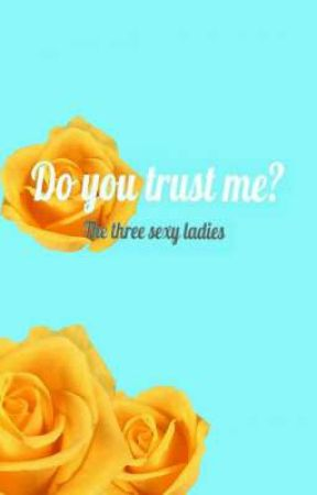 Do You Trust Me? by three_sexy_ladies