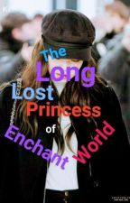THE LONG LOST PRINCESS OF THE ENCANT_WORLD by LoudSpeaker101