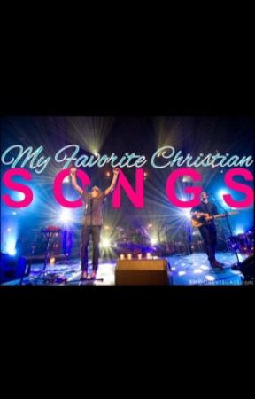 My favorite christian songs by kaylacoyle99