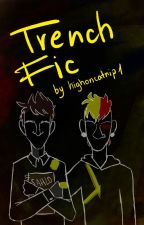 Trench Fic [✅] by highoncatnip1