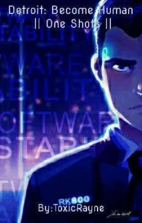 Detroit: Become Human    One Shots by ToxicRayne