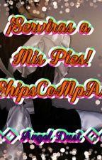 ¡Serviras A Mis Pies! -Sirvientes- #CompasShips by Nancynatha1