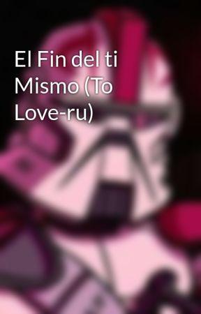 El Fin del ti Mismo (To Love-ru) by ARC-3715