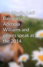 Mo Abudu, Ladi Balogun, Adebola Williams and others speak at the 2014 by LadiBalogun