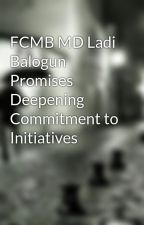 FCMB MD Ladi Balogun Promises Deepening Commitment to Initiatives by LadiBalogun01
