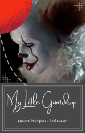Little Gumdrop { Yandere! Pennywise x Female! reader} by NefariousLacuna