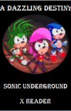 A Dazzling Destiny (Sonic Underground x Reader) by ThaliaGabbyP