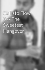 Callisto Flow 87/ The Sweetest Hangover by JeffreyBolden