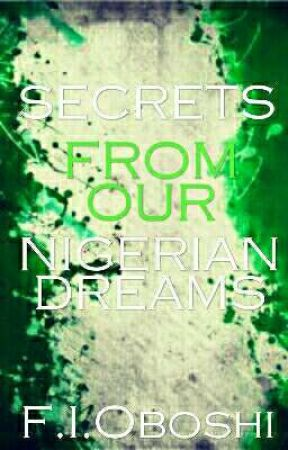 Secrets From Our Nigerian Dreams(SLOW UPDATES) by atamlaf