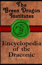 The Green Dragon Institute's Guide to the Draconic by LoneStarDragon