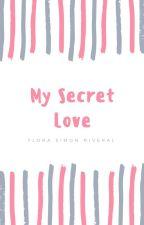 My Secret Love by Flora Simon Rivera by Letratizta