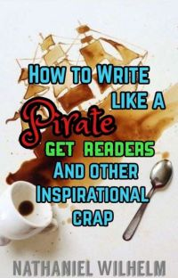How to write like a Pirate, Get readers, and other inspirational crap cover