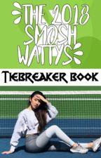 The 2018 Smosh Wattys: Tiebreaker Book [CLOSED] by Smosh_FanficAwards